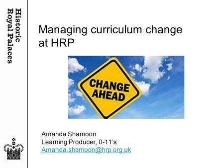Managing curriculum change at HRP Amanda Shamoon Learning Producer, 0-11's