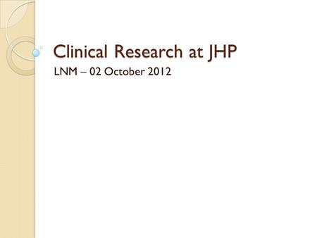 Clinical Research at JHP LNM – 02 October 2012. OutlineJHU- Administration Building History Influential studies- ◦ PEPI ◦ 052 Future Prospects.