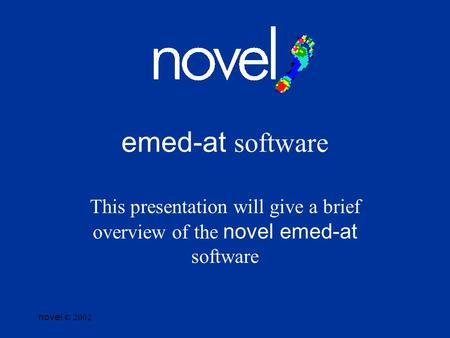 Novel © 2002 emed-at software This presentation will give a brief overview of the novel emed-at software.