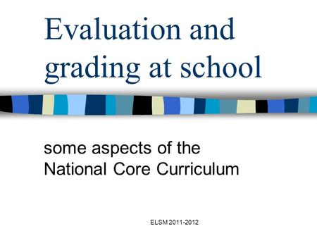 ELSM 2011-2012 Evaluation and grading at school some aspects of the National Core Curriculum.