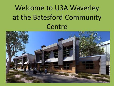 Welcome to U3A Waverley at the Batesford Community Centre.