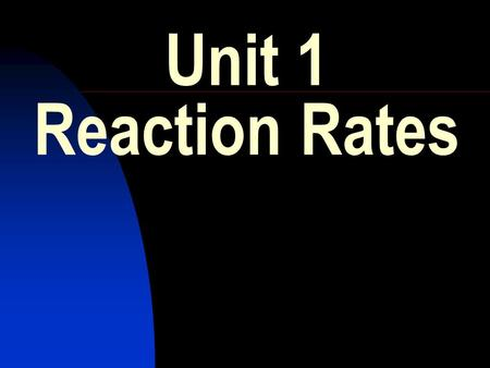 Unit 1 Reaction Rates. 2.The balanced equation for the decomposition of hydrogen peroxide into water and oxygen is: 2H 2 O 2 (l)  2H 2 O(l) + O 2 (g)