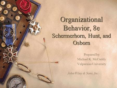 Organizational Behavior, 8e Schermerhorn, Hunt, and Osborn Prepared by Michael K. McCuddy Valparaiso University John Wiley & Sons, Inc.