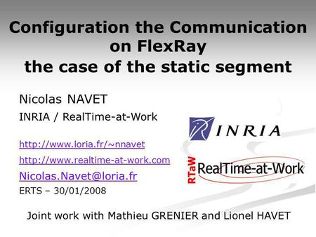 Configuration the Communication on FlexRay the case of the static segment Nicolas NAVET INRIA / RealTime-at-Work