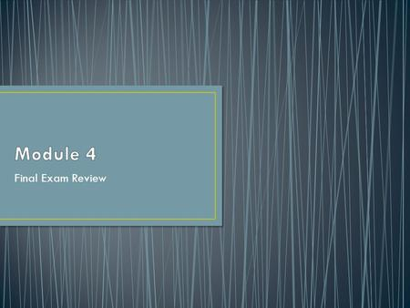 Module 4 Final Exam Review.