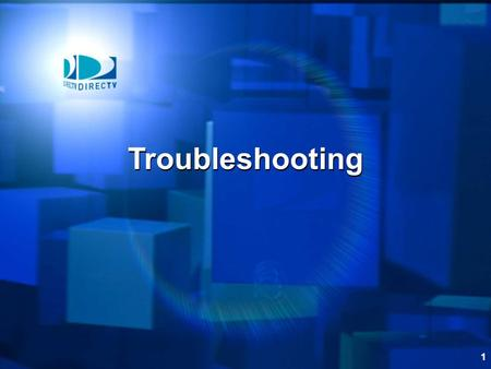 1 Troubleshooting. 2 Introduction This section provides you with the necessary skills to effectively troubleshoot the DIRECTV System.