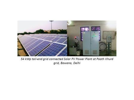 54 kWp tail-end grid connected Solar PV Power Plant at Pooth Khurd grid, Bawana, Delhi.