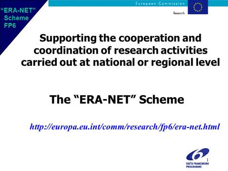 "1 Supporting the cooperation and coordination of research activities carried out at national or regional level The ""ERA-NET"" Scheme"