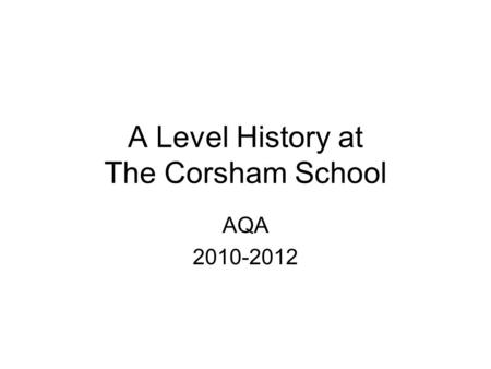A Level History at The Corsham School AQA 2010-2012.