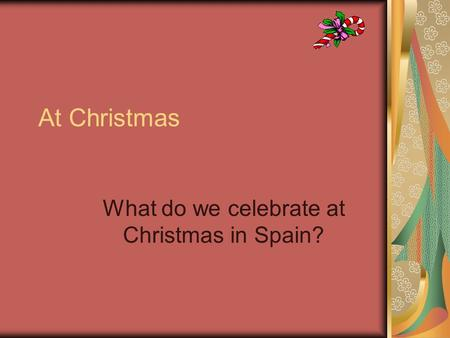 At Christmas What do we celebrate at Christmas in Spain?