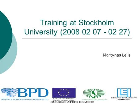 Training at Stockholm University (2008 02 07 - 02 27) Martynas Lelis.