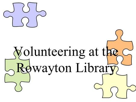 Volunteering at the Rowayton Library. Who? Who can volunteer? Anyone can volunteer at the Library –If you have some time –If you have some energy –If.