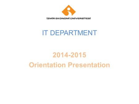 Your company name Your Logo IT DEPARTMENT 2014-2015 Orientation Presentation.