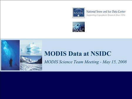 MODIS Data at NSIDC MODIS Science Team Meeting - May 15, 2008.
