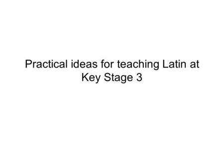 Practical ideas for teaching Latin at Key Stage 3.