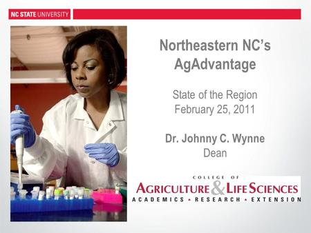 Northeastern NC's AgAdvantage State of the Region February 25, 2011 Dr. Johnny C. Wynne Dean.