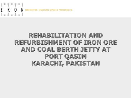 REHABILITATION AND REFURBISHMENT OF IRON ORE AND COAL BERTH JETTY AT PORT QASIM KARACHI, PAKISTAN.