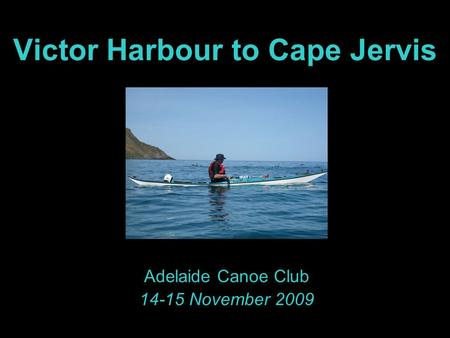 Victor Harbour to Cape Jervis Adelaide Canoe Club 14-15 November 2009.