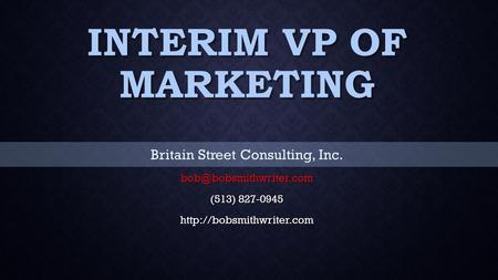 INTERIM VP OF MARKETING Britain Street Consulting, Inc. (513) 827-0945