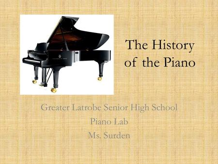 The History of the Piano Greater Latrobe Senior High School Piano Lab Ms. Surden.