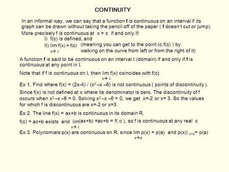 CONTINUITY In an informal way, we can say that a function f is continuous on an interval if its graph can be drawn without taking the pencil off of the.