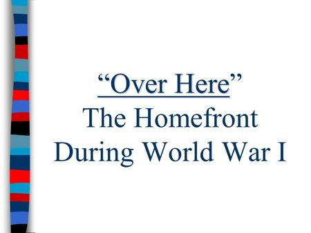 """Over Here"" The Homefront During World War I"