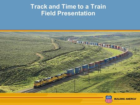 1 Track and Time to a Train Field Presentation 2 The following presentation is an example of Track and Time Authority to a Train. You will need a blank.