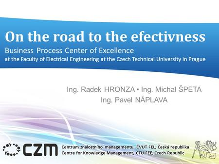 On the road to the efectivness Business Process Center of Excellence at the Faculty of Electrical Engineering at the Czech Technical University in Prague.