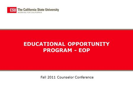 EDUCATIONAL OPPORTUNITY PROGRAM - EOP Fall 2011 Counselor Conference.