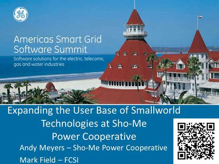 Expanding the User Base of Smallworld Technologies at Sho-Me Power Cooperative Andy Meyers – Sho-Me Power Cooperative Mark Field – FCSI.