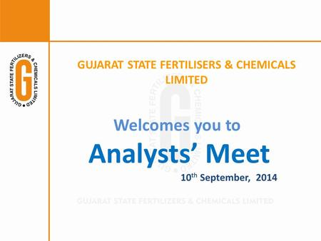 Welcomes you to Analysts' Meet 10 th September, 2014 <strong>GUJARAT</strong> STATE FERTILISERS & CHEMICALS LIMITED.