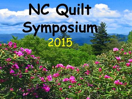 "NC Quilt Symposium 2015 ""Mountain Stitches"" May 28 through May 31, 2015."