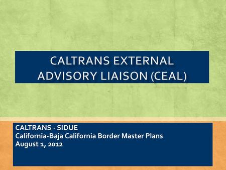 CALTRANS - SIDUE California-Baja California Border Master Plans August 1, 2012.
