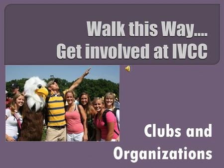 Clubs and Organizations.  Help in deciding the future of IVCC as a member of SGA  Take action on items of concern from fellow students  Participate.