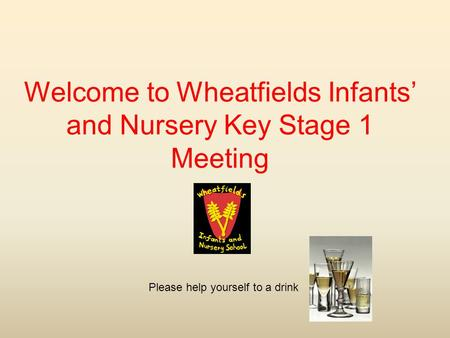 Welcome to Wheatfields Infants' and Nursery Key Stage 1 Meeting