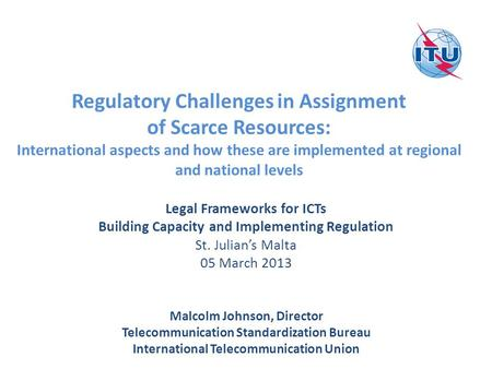 Regulatory Challenges in Assignment of Scarce Resources: International aspects and how these are implemented at regional and national levels Legal Frameworks.
