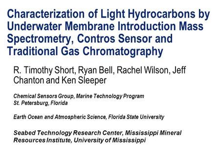 Characterization of Light Hydrocarbons by Underwater Membrane Introduction Mass Spectrometry, Contros Sensor and Traditional Gas Chromatography R. Timothy.