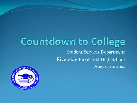 Student Services Department Riverside Brookfield High School August 20, 2014.