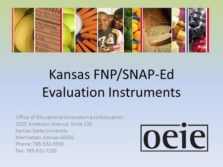 Kansas FNP/SNAP-Ed Evaluation Instruments Office of Educational Innovation and Evaluation 2323 Anderson Avenue, Suite 220 Kansas State University Manhattan,