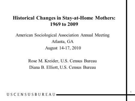 Historical Changes in Stay-at-Home Mothers: 1969 to 2009 American Sociological Association Annual Meeting Atlanta, GA August 14-17, 2010 Rose M. Kreider,