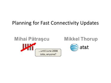 Planning for Fast Connectivity Updates Mihai Pă traşcu Mikkel Thorup …until June 2008 Jobs, anyone?