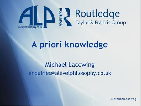 © Michael Lacewing A priori knowledge Michael Lacewing