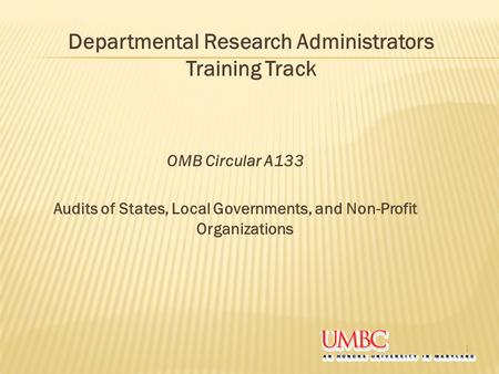 OMB Circular A133 Audits of States, Local Governments, and Non-Profit Organizations 1 Departmental Research Administrators Training Track.