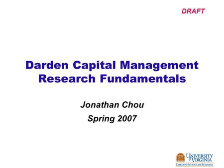 DRAFT Darden Capital Management Research Fundamentals Jonathan Chou Spring 2007.