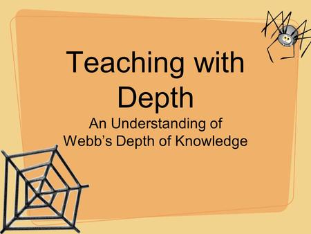 Teaching with Depth An Understanding of Webb's Depth of Knowledge