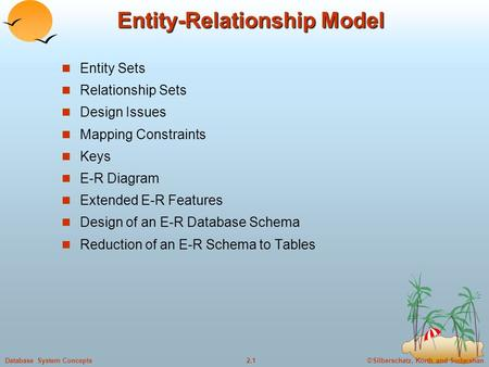 ©Silberschatz, Korth and Sudarshan2.1Database System Concepts Entity-Relationship Model Entity Sets Relationship Sets Design Issues Mapping Constraints.