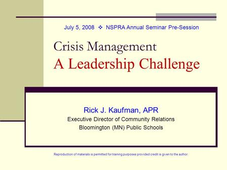 Crisis Management A Leadership Challenge Rick J. Kaufman, APR Executive Director of Community Relations Bloomington (MN) Public Schools July 5, 2008 v.