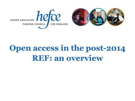 Open access in the post-2014 REF: an overview. Introduction This slide pack covers the main points of the four UK HE funding bodies' policy for open access.