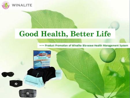 Good Health, Better Life —— Product Promotion of Winalite Bio-wave Health Management System.