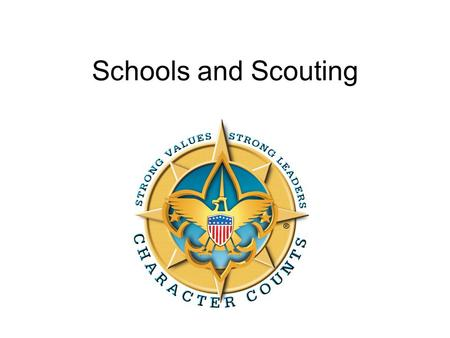 Schools and Scouting. Scouting Supports Academic Success Scouting reinforces concepts and behaviors parents desire. The goals of Scouting and the goals.